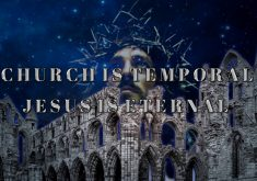 Church Is Temporal Jesus Is Eternal