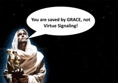 You Are Saved By Grace Not Virtue Signaling