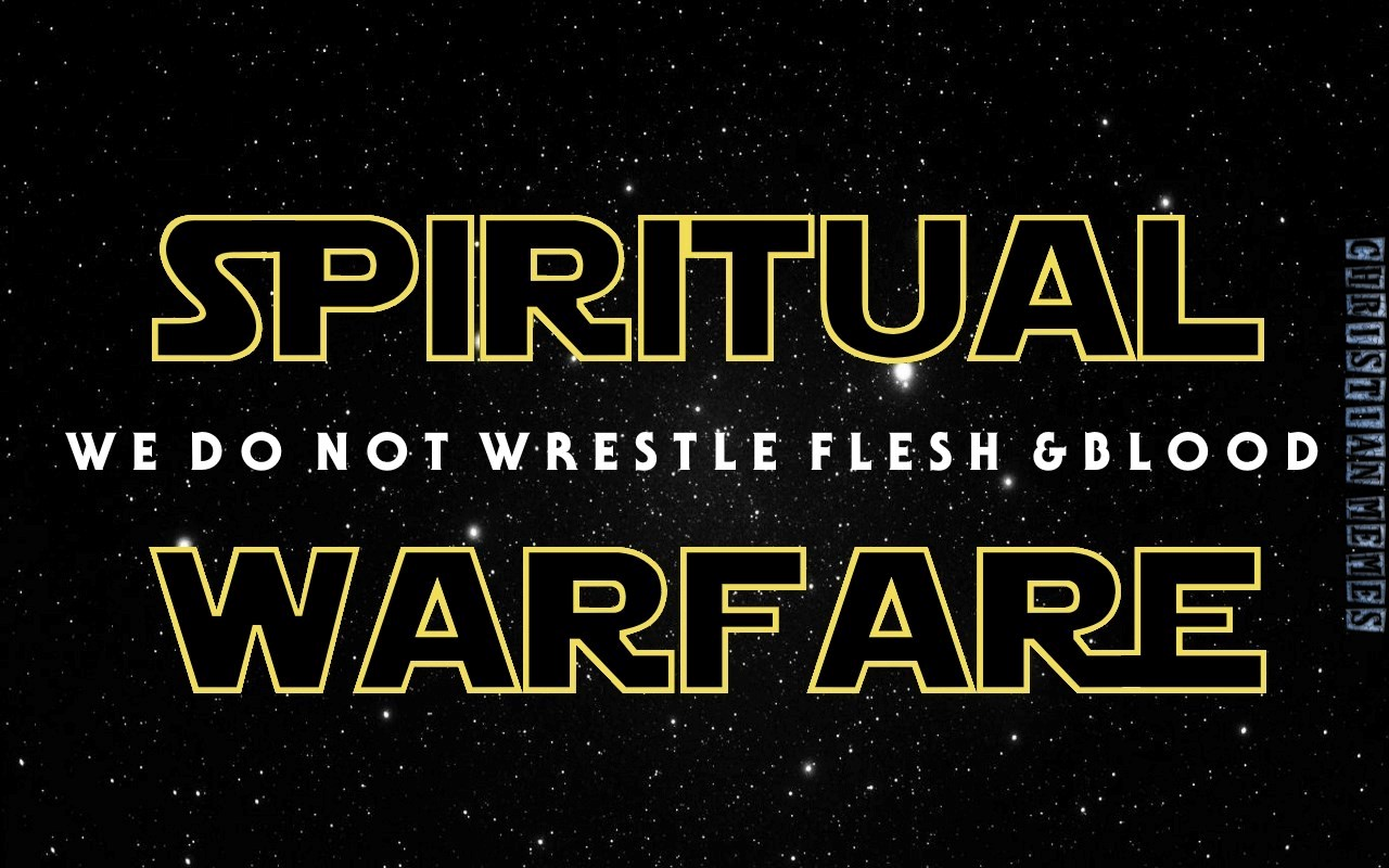Spiritual Warfare We Do Not Wrestle Flesh And Blood